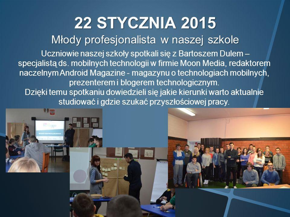 22 STYCZNIA 2015 Młody profesjonalista w naszej szkole Uczniowie naszej szkoły spotkali się z Bartoszem Dulem – specjalistą ds.