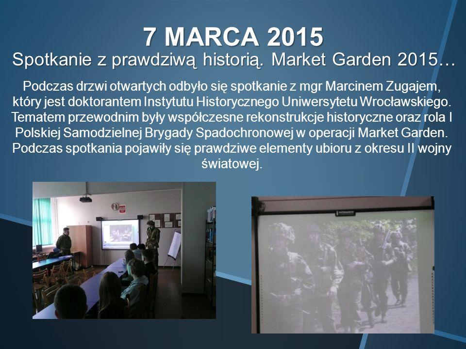 7 MARCA 2015 Spotkanie z prawdziwą historią. Market Garden 2015… Spotkanie z prawdziwą historią.