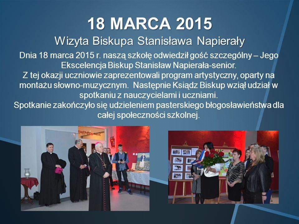 18 MARCA 2015 Wizyta Biskupa Stanisława Napierały Dnia 18 marca 2015 r.