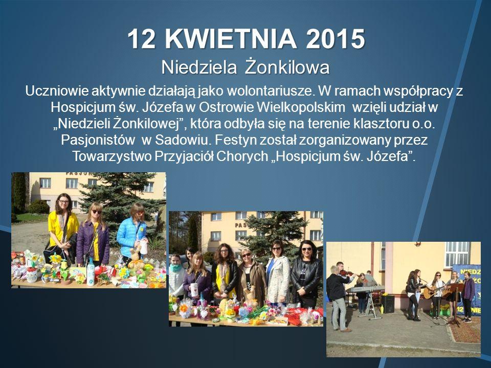 12 KWIETNIA 2015 Niedziela Żonkilowa Uczniowie aktywnie działają jako wolontariusze.