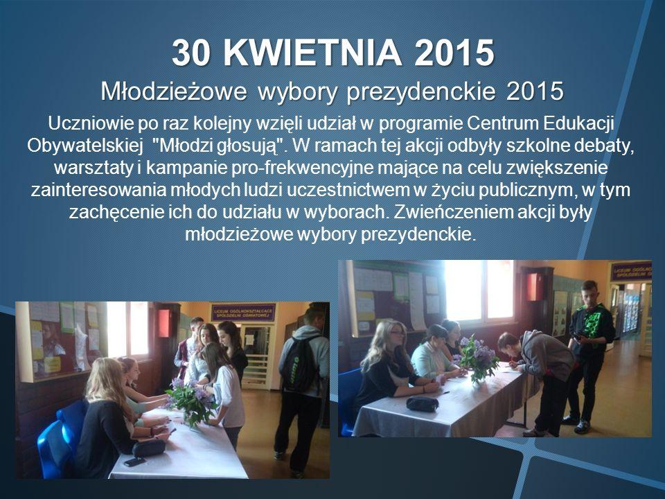 30 KWIETNIA 2015 Młodzieżowe wybory prezydenckie 2015 Uczniowie po raz kolejny wzięli udział w programie Centrum Edukacji Obywatelskiej Młodzi głosują .