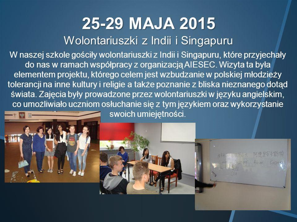 25-29 MAJA 2015 Wolontariuszki z Indii i Singapuru W naszej szkole gościły wolontariuszki z Indii i Singapuru, które przyjechały do nas w ramach współpracy z organizacją AIESEC.