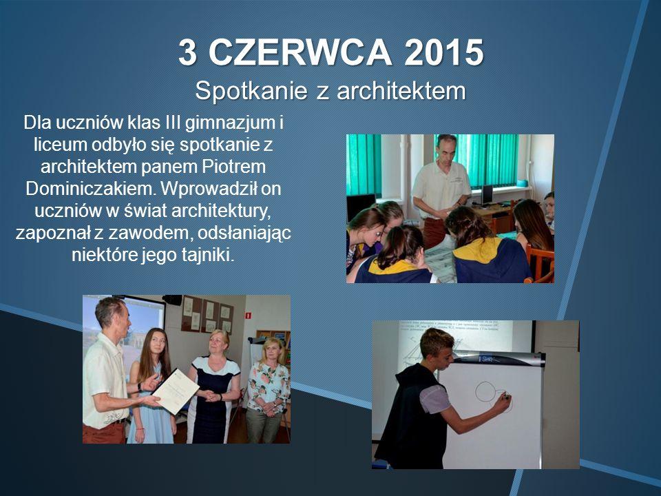 3 CZERWCA 2015 Spotkanie z architektem Dla uczniów klas III gimnazjum i liceum odbyło się spotkanie z architektem panem Piotrem Dominiczakiem.