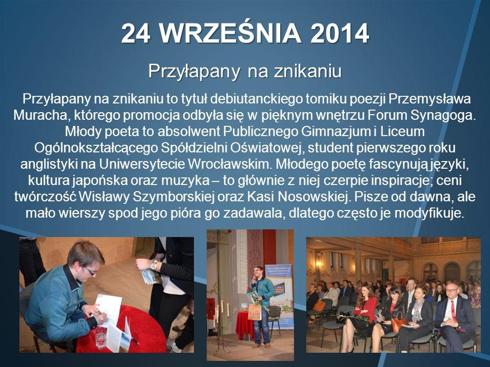 24 WRZEŚNIA 2014 Przyłapany na znikaniu Przyłapany na znikaniu to tytuł debiutanckiego tomiku poezji Przemysława Muracha, którego promocja odbyła się w pięknym wnętrzu Forum Synagoga.