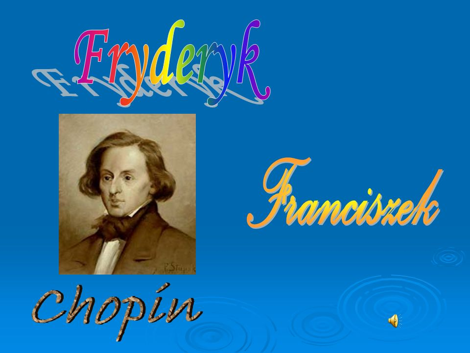 Pierwsze lata Fryderyk Franciszek CHOPIN, najwybitniejszy polski kompozytor, urodził się w 1810 roku w Żelazowej Woli.