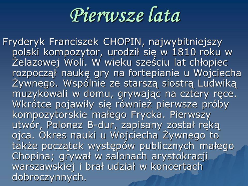 Pierwsze lata Fryderyk Franciszek CHOPIN, najwybitniejszy polski kompozytor, urodził się w 1810 roku w Żelazowej Woli. W wieku sześciu lat chłopiec ro