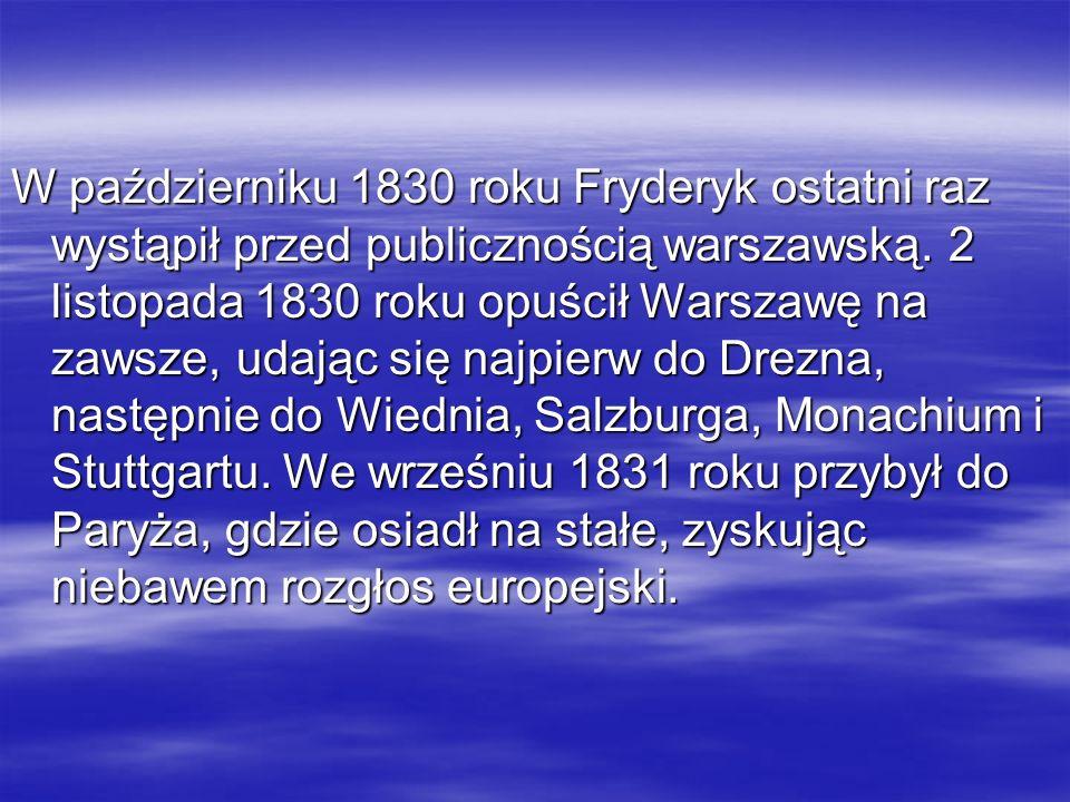 W październiku 1830 roku Fryderyk ostatni raz wystąpił przed publicznością warszawską. 2 listopada 1830 roku opuścił Warszawę na zawsze, udając się na