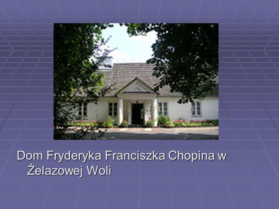 Dom Fryderyka Franciszka Chopina w Żelazowej Woli