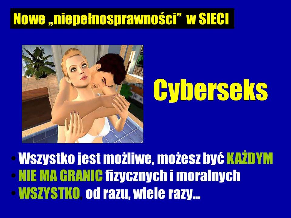 """Cyberseks Wszystko jest możliwe, możesz być KAŻDYM NIE MA GRANIC fizycznych i moralnych WSZYSTKO, od razu, wiele razy… Nowe """"niepełnosprawności w SIECI"""