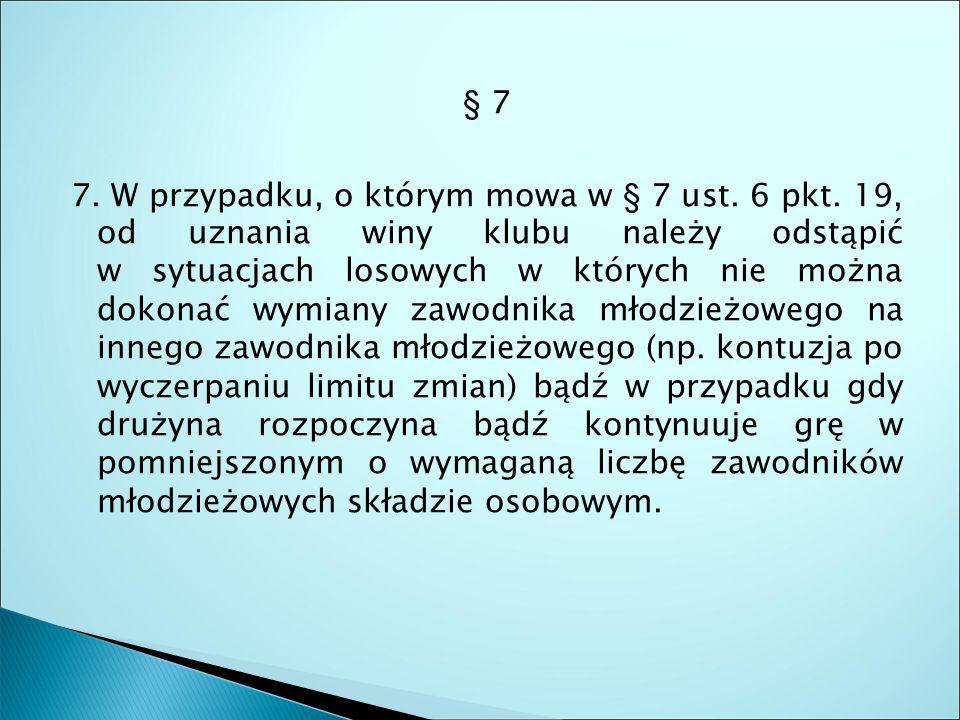 § 7 7. W przypadku, o którym mowa w § 7 ust. 6 pkt.