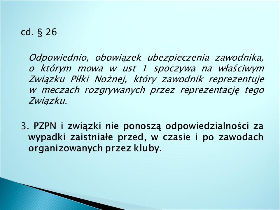 cd. § 26 Odpowiednio, obowiązek ubezpieczenia zawodnika, o którym mowa w ust 1 spoczywa na właściwym Związku Piłki Nożnej, który zawodnik reprezentuje