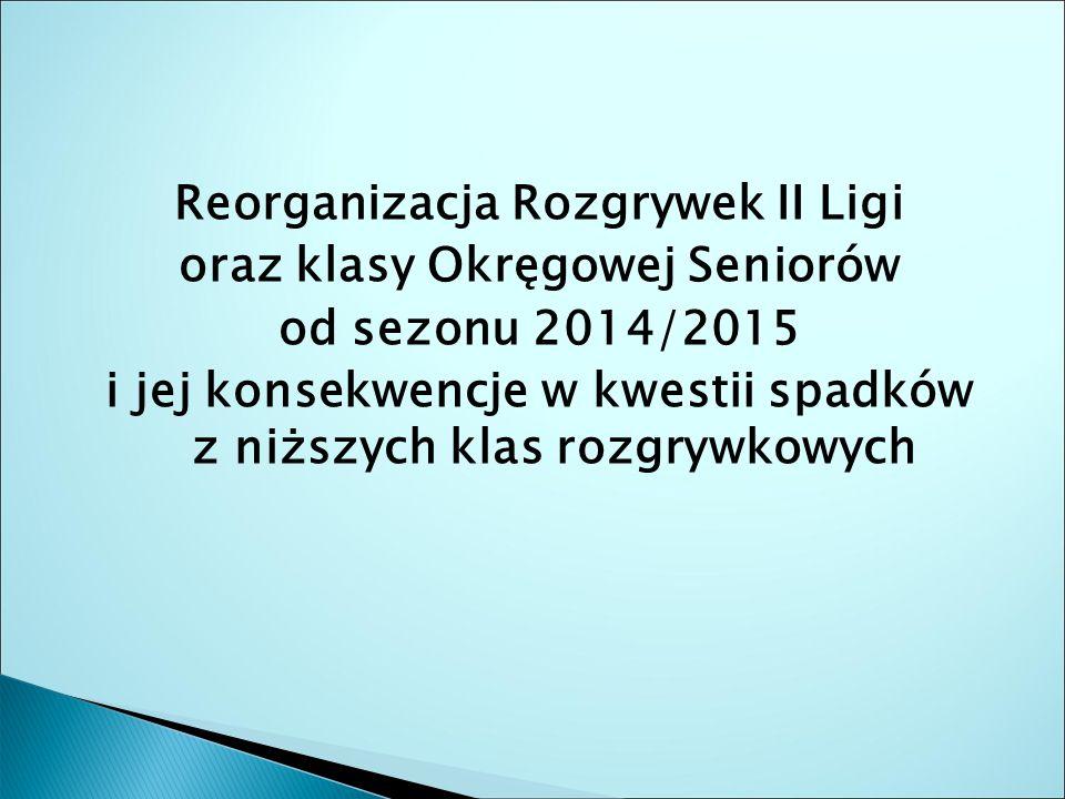 Reorganizacja Rozgrywek II Ligi oraz klasy Okręgowej Seniorów od sezonu 2014/2015 i jej konsekwencje w kwestii spadków z niższych klas rozgrywkowych