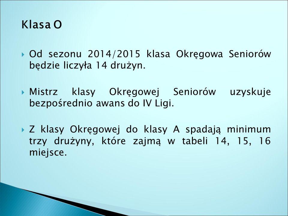 Klasa O  Od sezonu 2014/2015 klasa Okręgowa Seniorów będzie liczyła 14 drużyn.