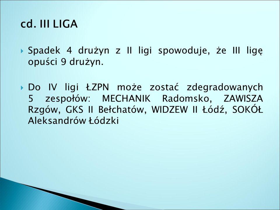 cd. III LIGA  Spadek 4 drużyn z II ligi spowoduje, że III ligę opuści 9 drużyn.