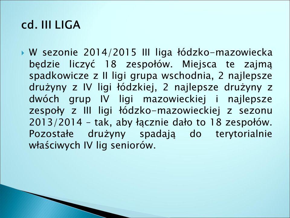 cd. III LIGA  W sezonie 2014/2015 III liga łódzko-mazowiecka będzie liczyć 18 zespołów.