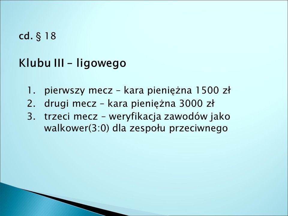 cd. § 18 Klubu III – ligowego 1. pierwszy mecz – kara pieniężna 1500 zł 2.