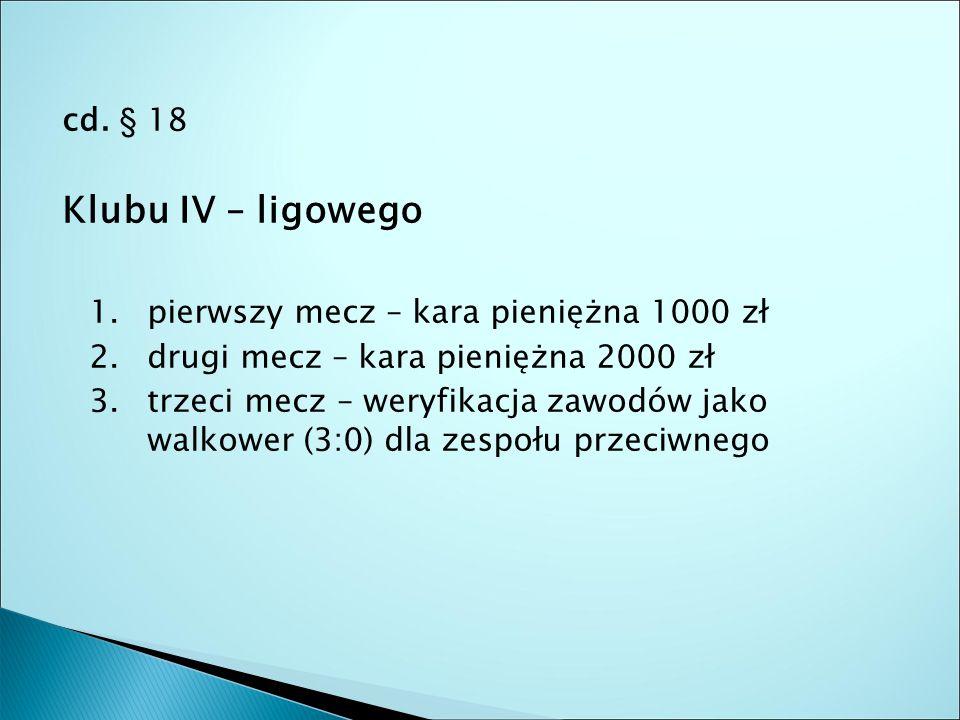 cd. § 18 Klubu IV – ligowego 1. pierwszy mecz – kara pieniężna 1000 zł 2.