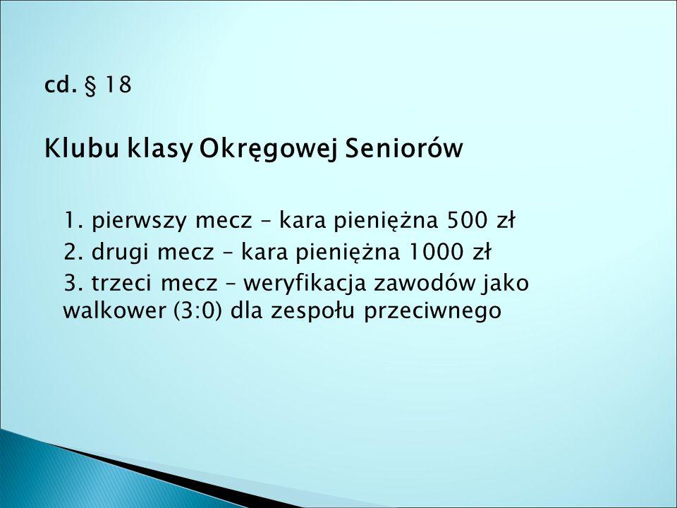 cd. § 18 Klubu klasy Okręgowej Seniorów 1. pierwszy mecz – kara pieniężna 500 zł 2.