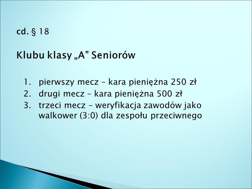 """cd. § 18 Klubu klasy """"A Seniorów 1. pierwszy mecz – kara pieniężna 250 zł 2."""