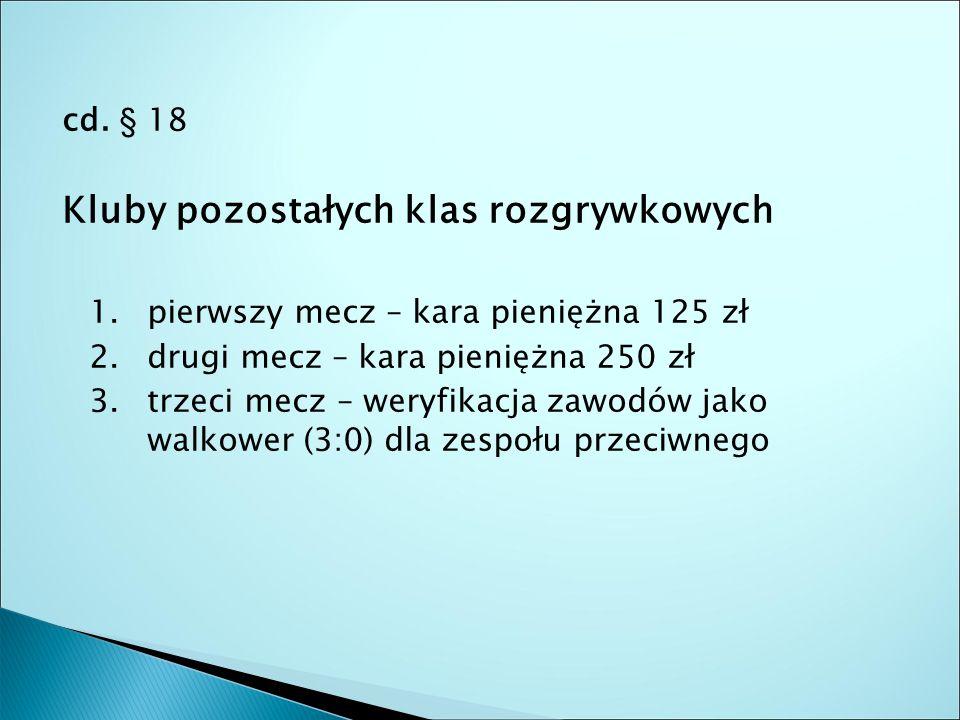 cd. § 18 Kluby pozostałych klas rozgrywkowych 1. pierwszy mecz – kara pieniężna 125 zł 2.