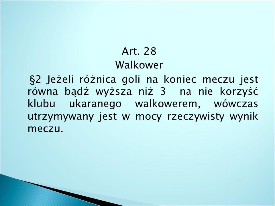 Art. 28 Walkower §2 Jeżeli różnica goli na koniec meczu jest równa bądź wyższa niż 3 na nie korzyść klubu ukaranego walkowerem, wówczas utrzymywany je