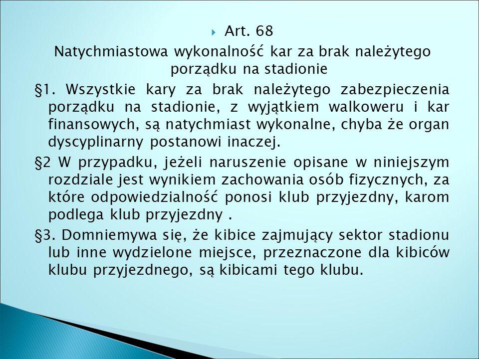  Art. 68 Natychmiastowa wykonalność kar za brak należytego porządku na stadionie §1.