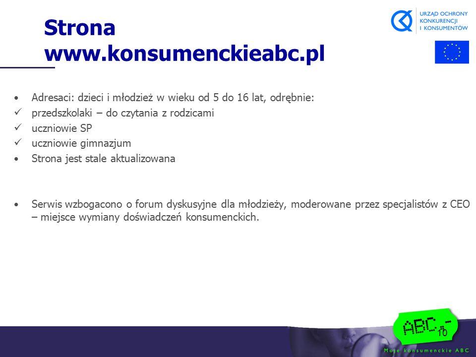 10 Strona www.konsumenckieabc.pl Adresaci: dzieci i młodzież w wieku od 5 do 16 lat, odrębnie: przedszkolaki – do czytania z rodzicami uczniowie SP uc