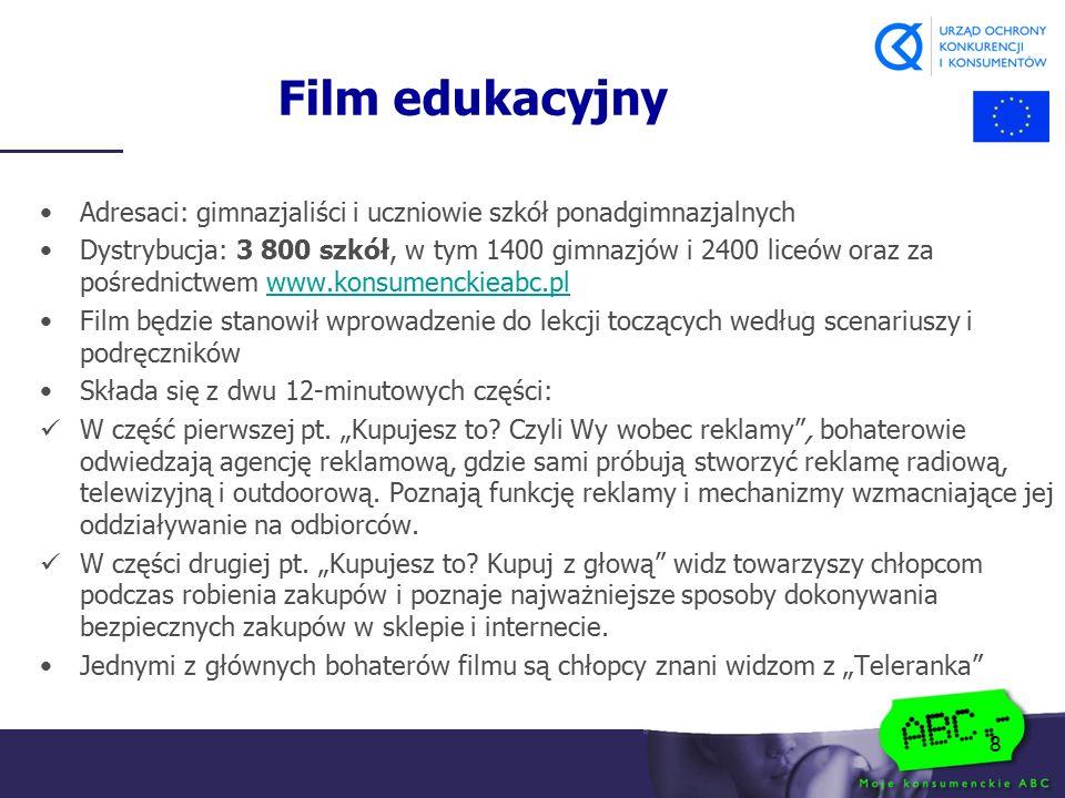 8 Film edukacyjny Adresaci: gimnazjaliści i uczniowie szkół ponadgimnazjalnych Dystrybucja: 3 800 szkół, w tym 1400 gimnazjów i 2400 liceów oraz za po