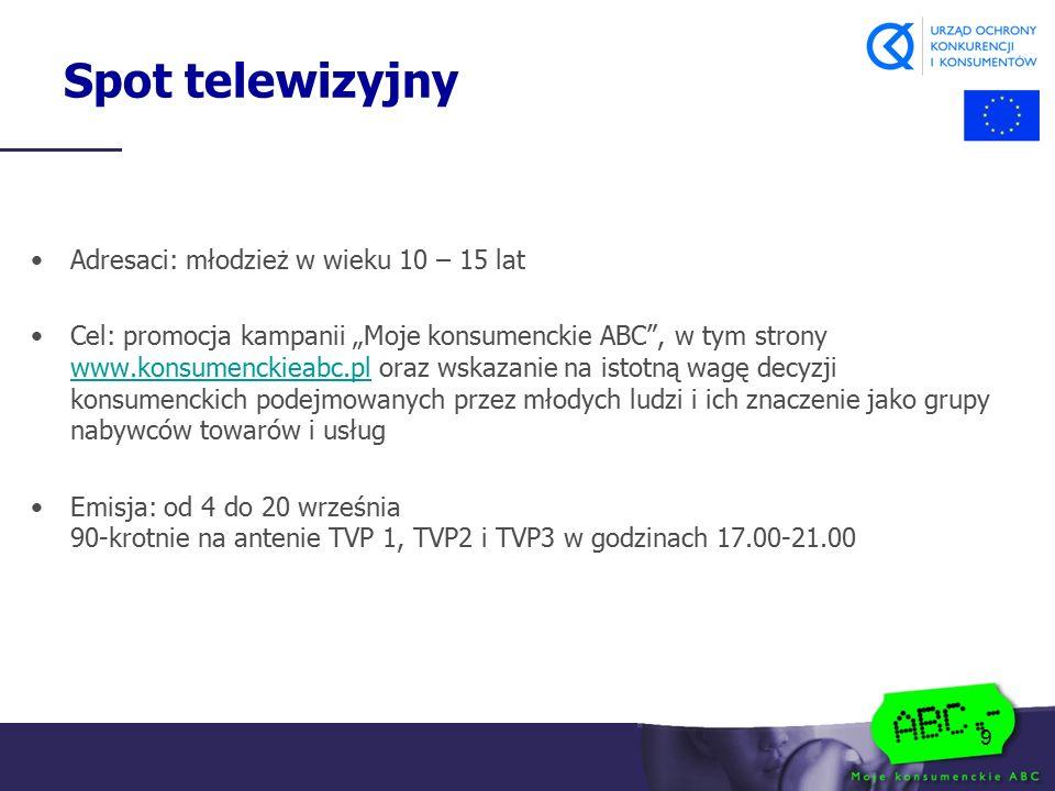 """9 Spot telewizyjny Adresaci: młodzież w wieku 10 – 15 lat Cel: promocja kampanii """"Moje konsumenckie ABC"""", w tym strony www.konsumenckieabc.pl oraz wsk"""