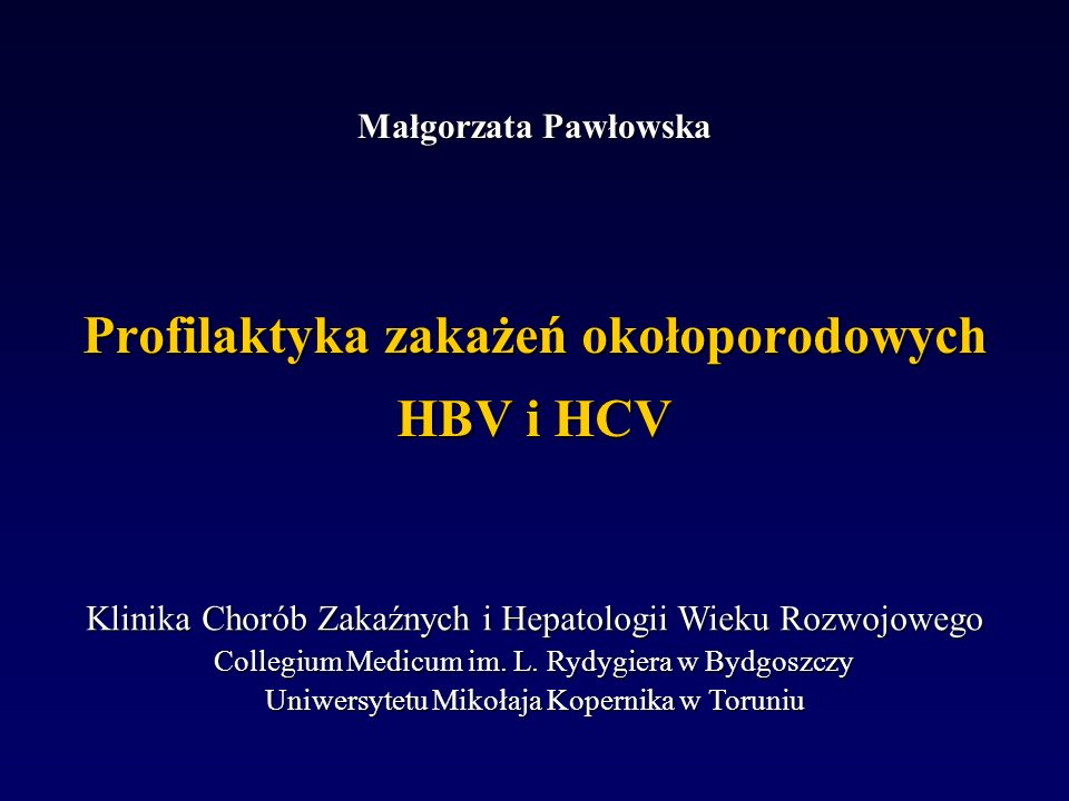 Profilaktyka zakażeń okołoporodowych HBV i HCV Małgorzata Pawłowska Klinika Chorób Zakaźnych i Hepatologii Wieku Rozwojowego Collegium Medicum im.