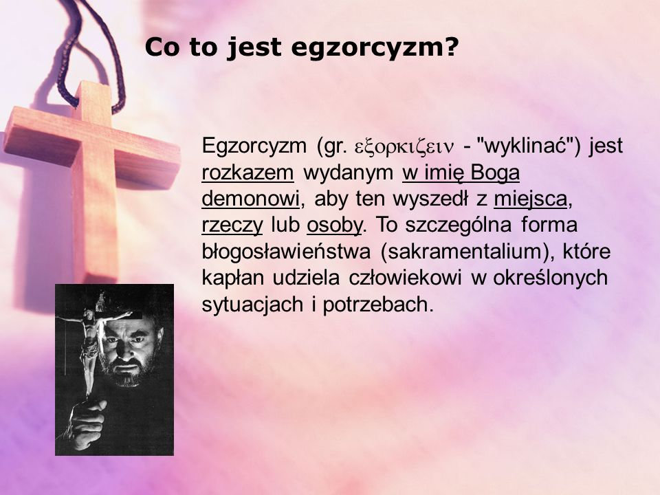 Co to jest egzorcyzm? Co to są sakramentalia? Kto sprawuje egzorcyzm? Faktyczny przebieg egzorcyzmu Pomoc – gdzie jej szukać? EGZORCYZMY