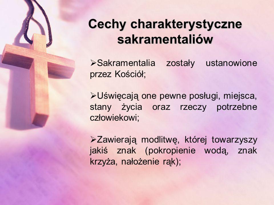 Definicja sakramentaliów Sakramentalia są to znaki święte, które z pewnym podobieństwem do sakramentów oznaczają skutki, przede wszystkim duchowe, a osiągają je przez modlitwę Kościoła.