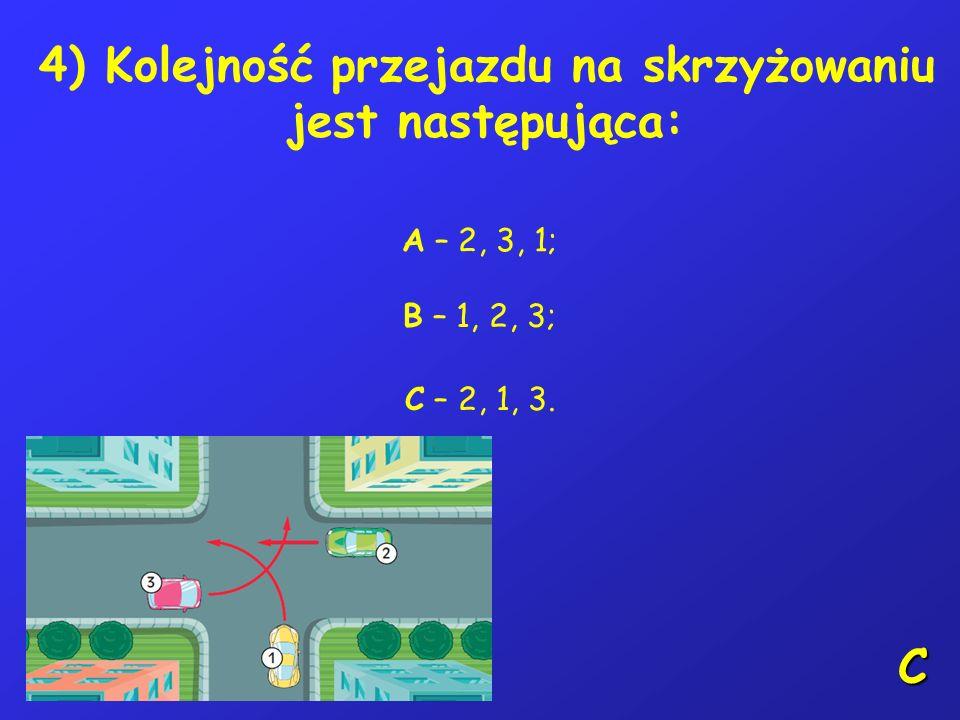3) Kierujący rowerem nie może stać na drodze: A – w tunelu, B – 15 m przed znakiem drogowym, C – na przejeździe kolejowym i tramwajowym. A,C