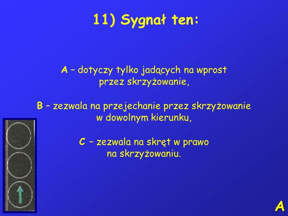 10) Które ze znaków zezwalają na poruszanie się kierującemu rowerem: A – nr 1, B – nr 2, C – nr 3. A 123