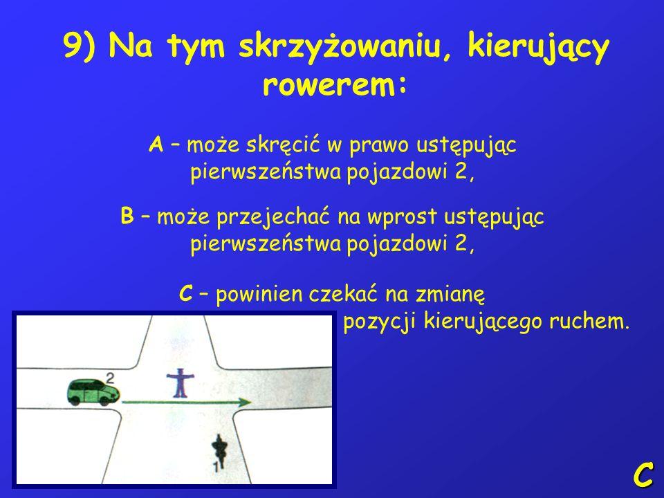 8) Dwóch rowerzystów: A – może jechać obok siebie po jezdni, jeśli nie utrudnia to jazdy pozostałym uczestnikom ruchu, B – nie może jechać obok siebie