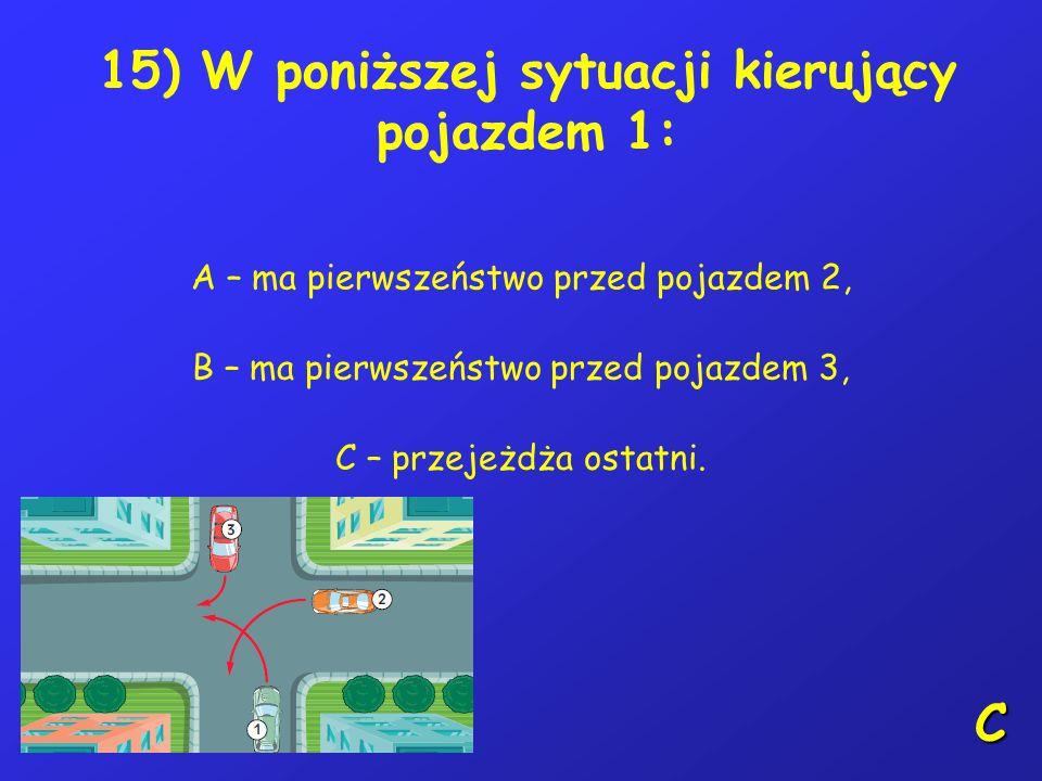14) Kierujący rowerem powinien sygnalizować zmianę kierunku jazdy: A – tylko w czasie dokonywania zmiany, B – przed i w czasie dokonywania zmiany, C –