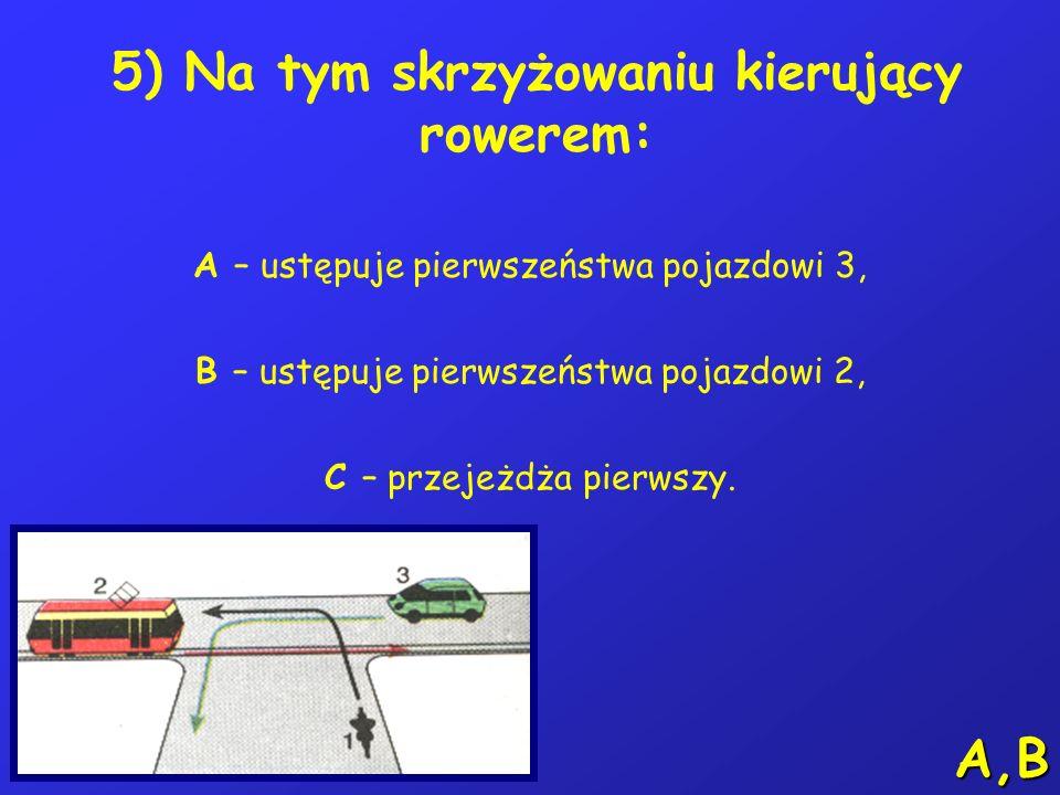 4) Kierujący rowerem nie może stać na jezdni przy chodniku: A – w odległości 6 m od skrzyżowania, B – w odległości 6 m od przejścia dla pieszych, C –