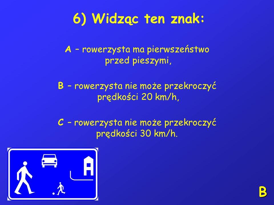 5) Na tym skrzyżowaniu kierujący rowerem: A – ustępuje pierwszeństwa pojazdowi 3, B – ustępuje pierwszeństwa pojazdowi 2, C – przejeżdża pierwszy. A,B