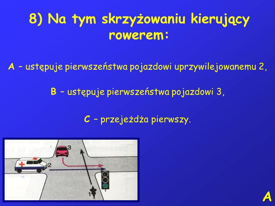 7) Kierującemu rowerem zabrania się: A – jazdy prawą stroną drogi, B – jazdy po autostradzie i drodze ekspresowej, C – jazdy trzymając jedną rękę na k