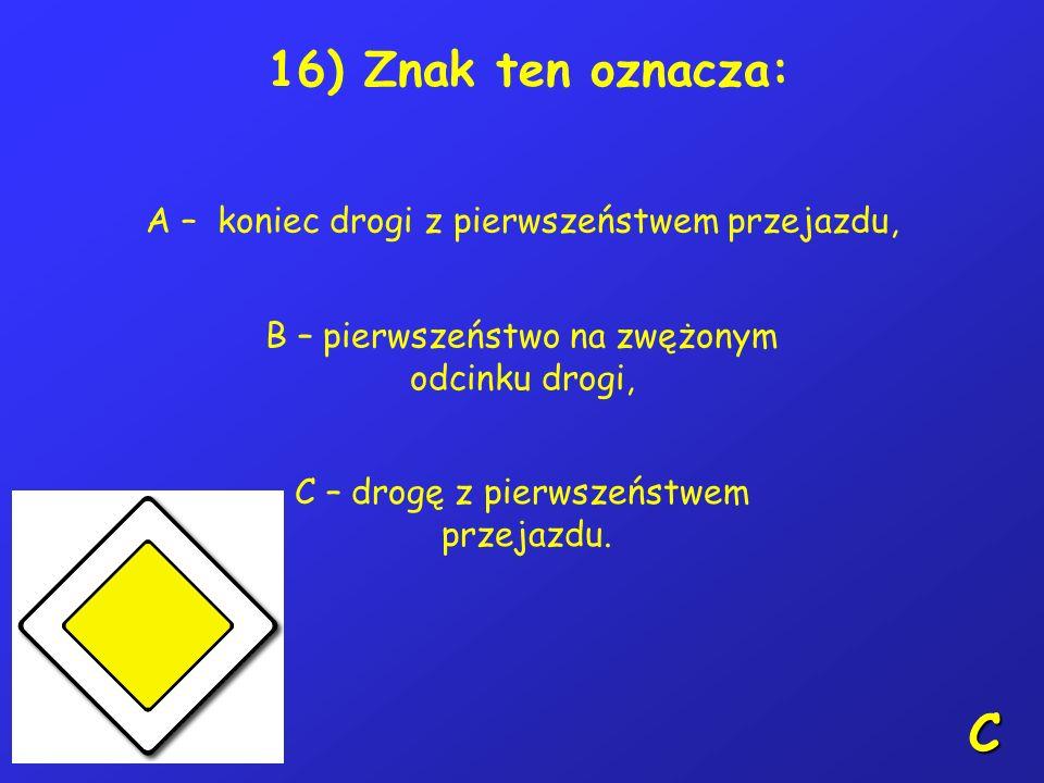 15) Rowerzysta powinien poruszać się: A – prawą stroną jezdni, B – lewą stroną jezdni, C – chodnikiem. A