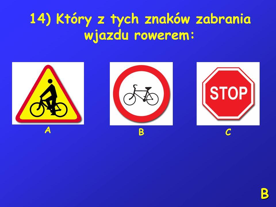 13) Kierujący rowerem powinien jechać z prędkością: A – zapewniającą panowanie nad pojazdem, B – dostosowaną do warunków atmosferycznych, C – nie więk