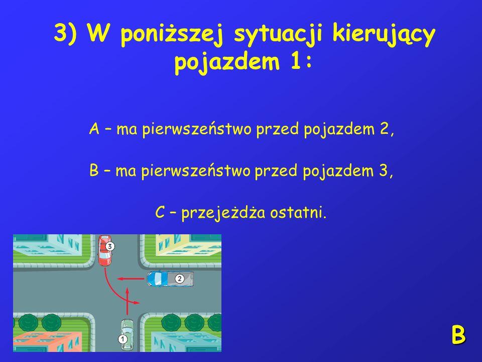 2) Zabrania się rowerzyście zawracania: A – na drodze jednokierunkowej, B – na skrzyżowaniu, C – na drodze dwukierunkowej. A