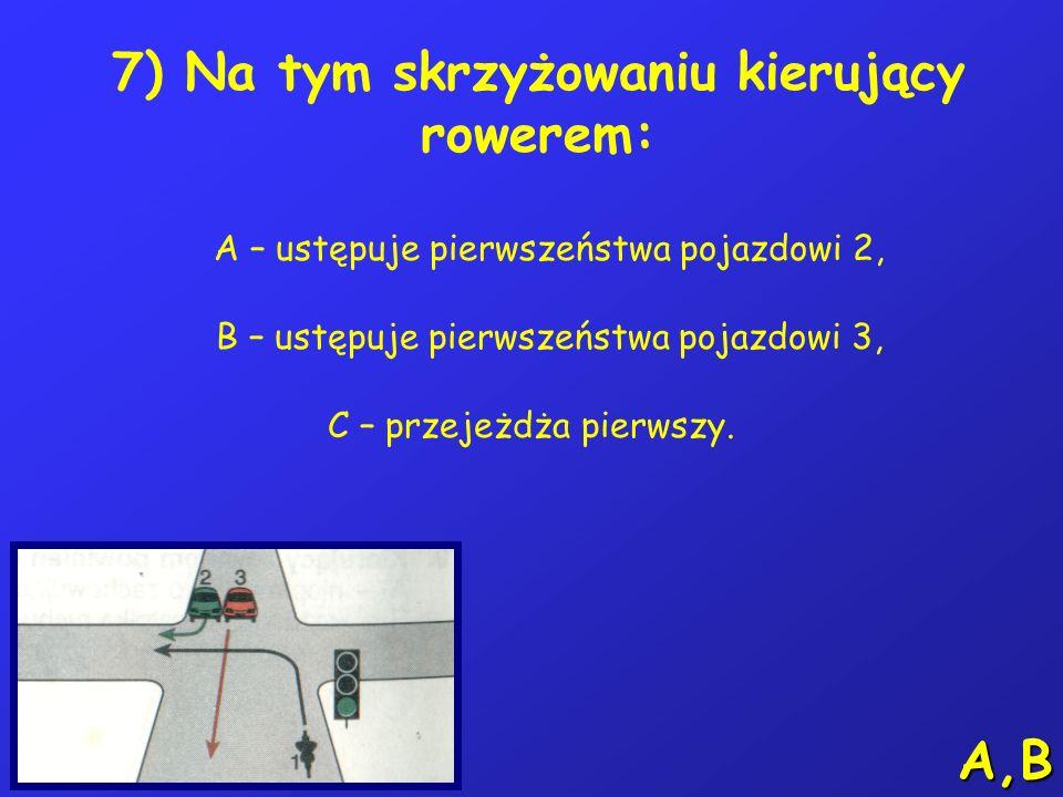 6) Na tym skrzyżowaniu kierujący rowerem: A – ustępuje pierwszeństwa pojazdowi 3, B – ustępuje pierwszeństwa pojazdowi 2, C – przejeżdża pierwszy. A