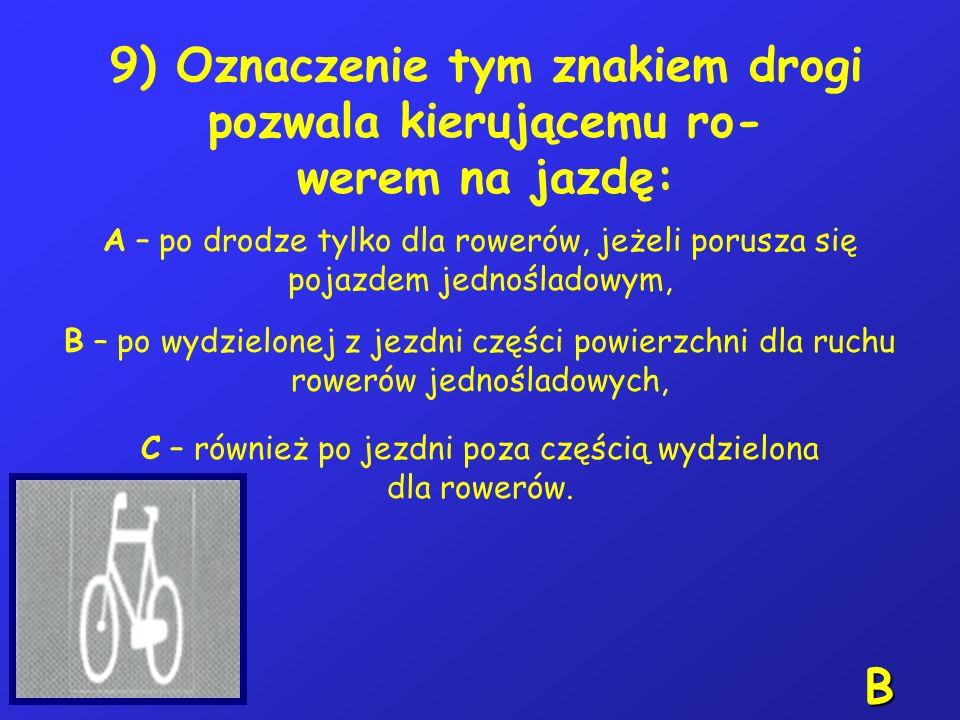 8) Widząc ten znak, kierujący rowerem powinien: A – skręcić w prawo na skrzyżowaniu, B – ominąć znak z prawej strony, C – stosować się do przepisów ob