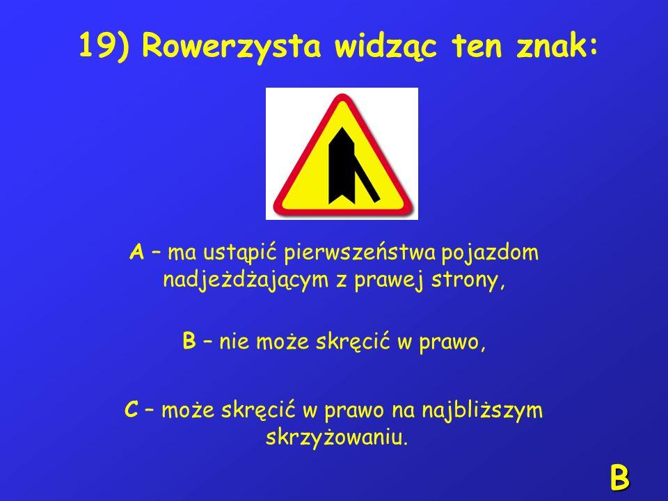 18) Kierującemu rowerem zabrania się: A – rozdzielania kolumn pieszych, B – wyprzedzania rowerzysty na przejeździe kolejowym i bezpośrednio przed nim,