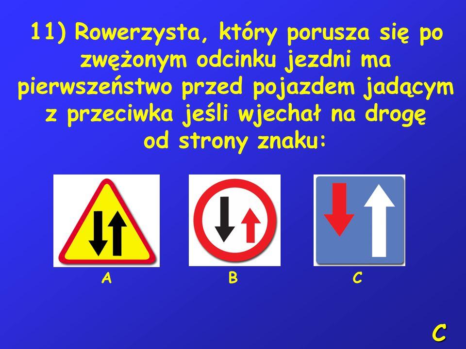 10) Zabrania się zawracania rowerzyście: A – na skrzyżowaniu dróg równorzędnych, B – na moście lub wiadukcie, C –bezpośrednio przed przejściem dla pie