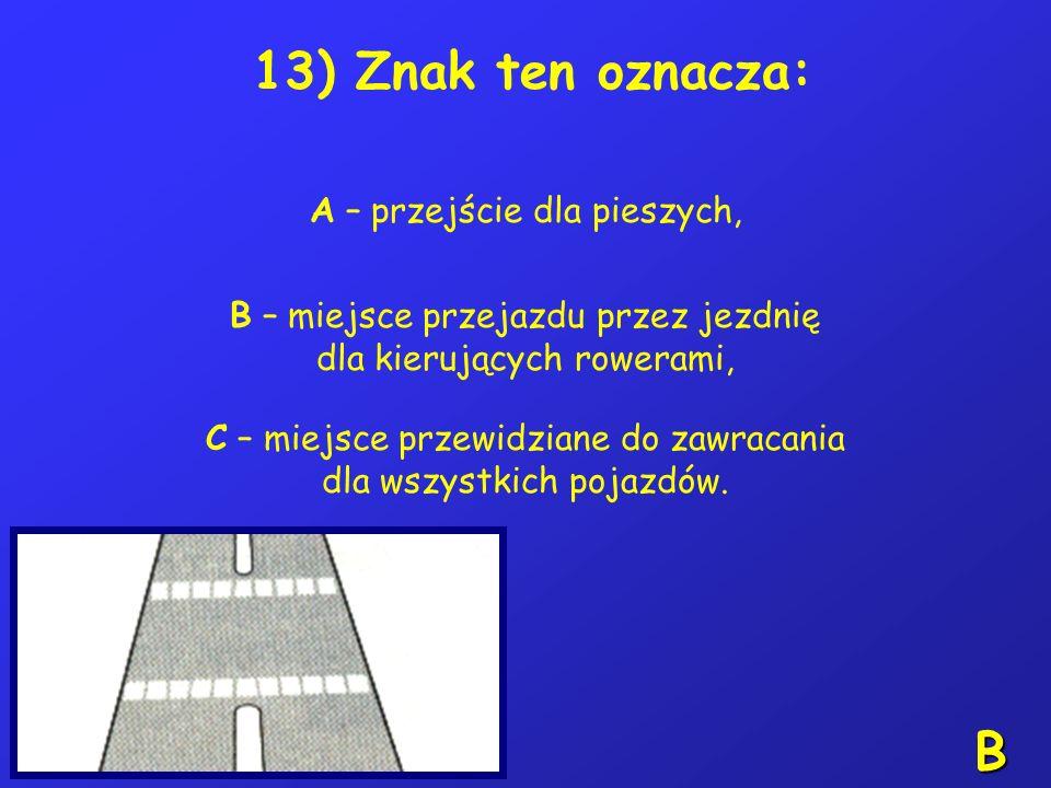 12) Poruszając się w grupie rowerzyści: A – mają obowiązek poruszać się jeden za drugim w odległości nie większej niż 3 metry od siebie, B – mogą poru