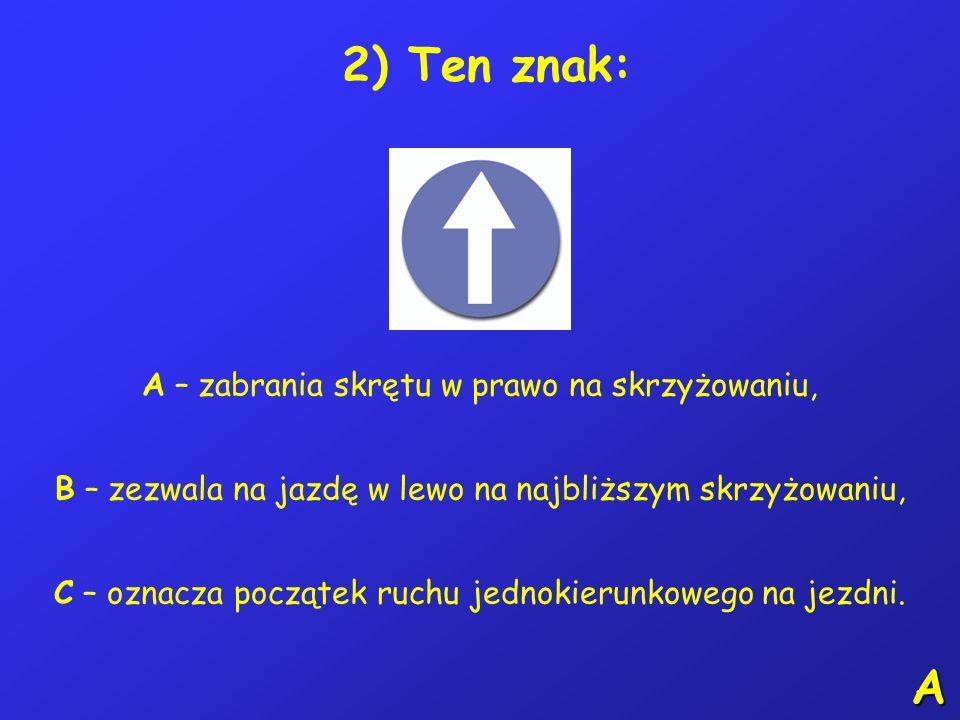 8) Na tym skrzyżowaniu kierujący rowerem: A – ustępuje pierwszeństwa pojazdowi 2, B – ustępuje pierwszeństwa pojazdowi 3, C – przejeżdża pierwszy.