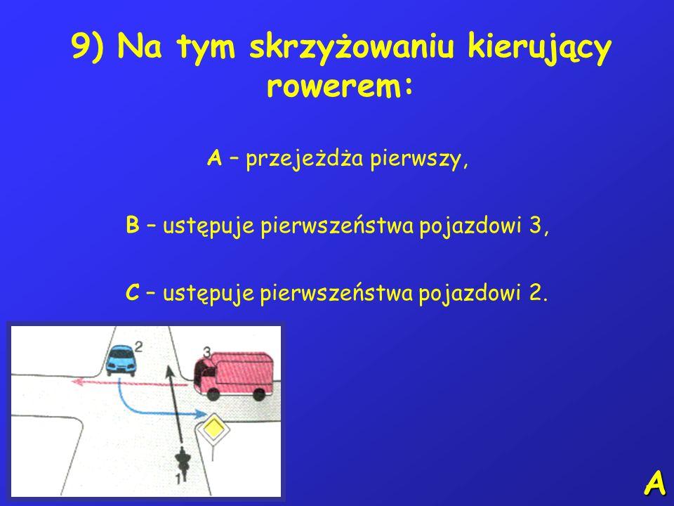 8) Jadąc z dużą prędkością rowerem, który jest wyposażony w oddzielne hamulce przedniego i tylnego koła należy: A – unikać hamowania przednim hamulcem