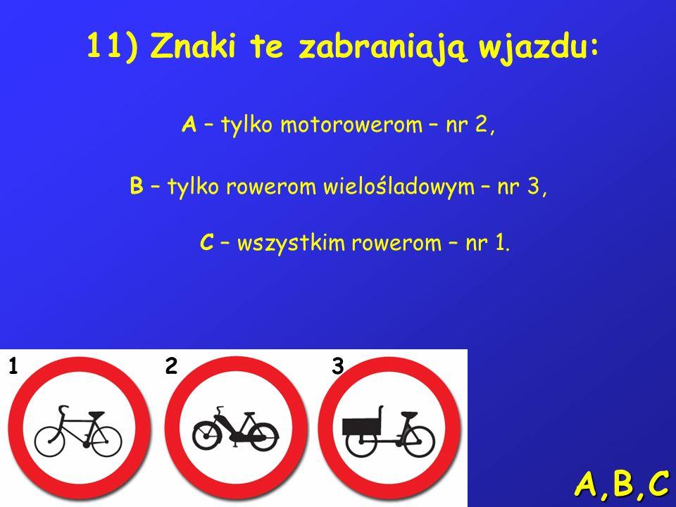 10) Gdy przejeżdżamy rowerem obok stojącego pojazdu to: A – wymijamy go, B – omijamy go, C – wyprzedzamy go. B